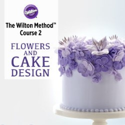 Wilton Method Course 2 Flowers and Cake Design